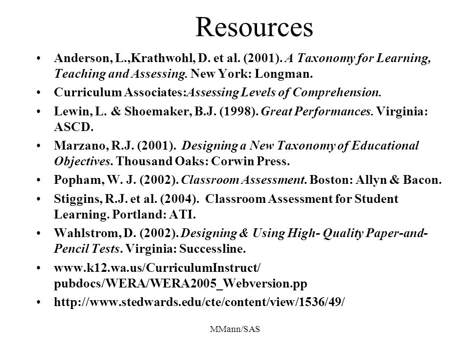 Resources Anderson, L.,Krathwohl, D. et al. (2001). A Taxonomy for Learning, Teaching and Assessing. New York: Longman.