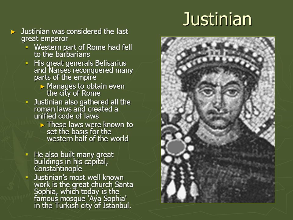 Justinian Justinian was considered the last great emperor