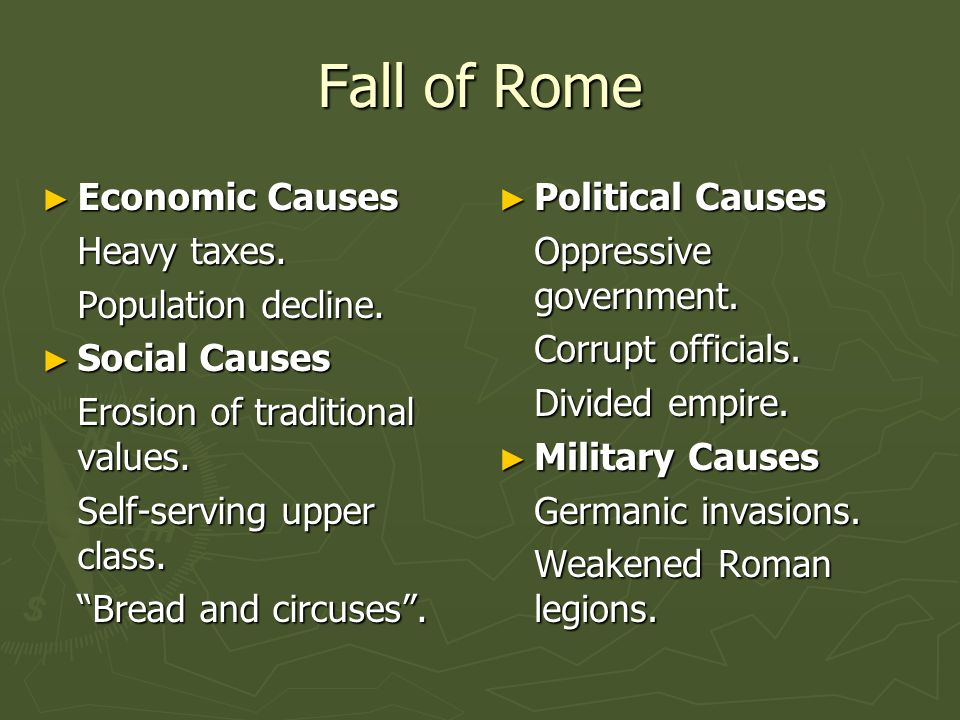 Fall of Rome Economic Causes Heavy taxes. Population decline.