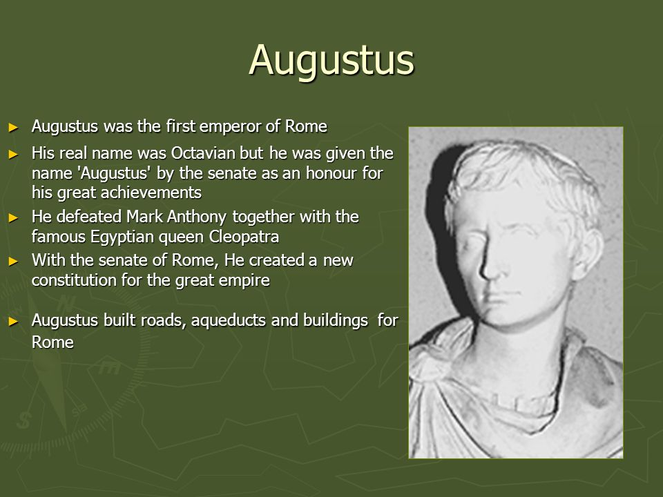 Augustus Augustus was the first emperor of Rome