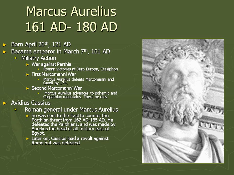 Marcus Aurelius 161 AD- 180 AD Born April 26th, 121 AD