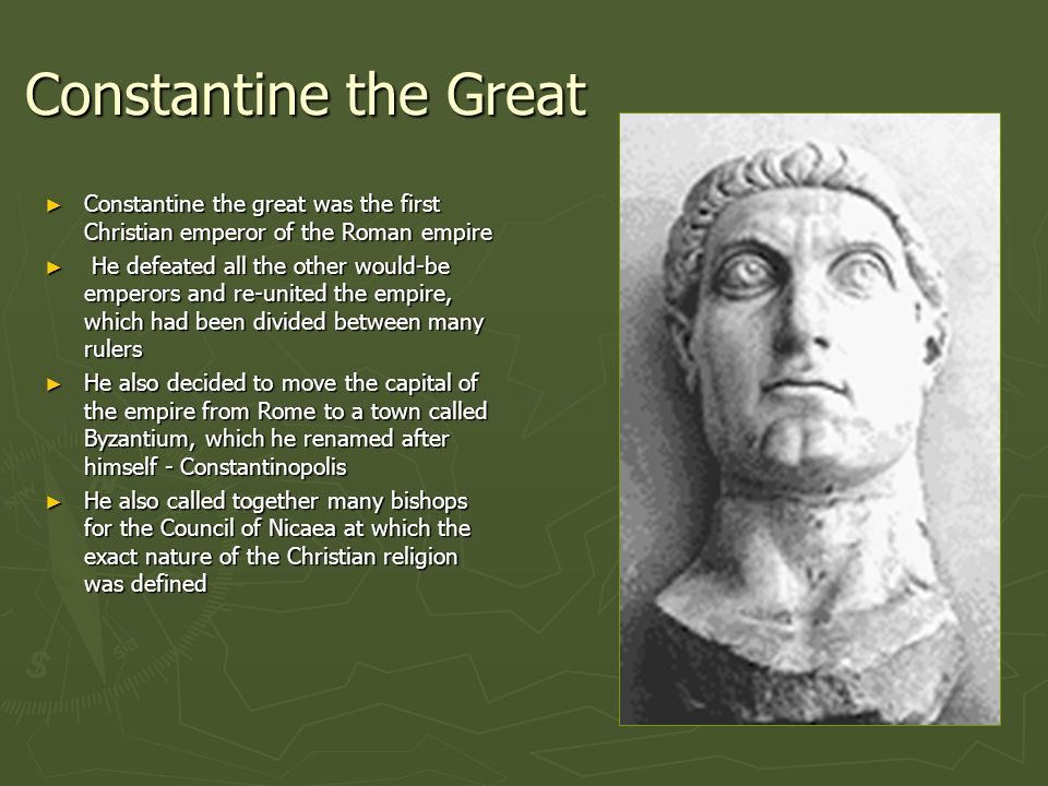 Constantine the Great Constantine the great was the first Christian emperor of the Roman empire.