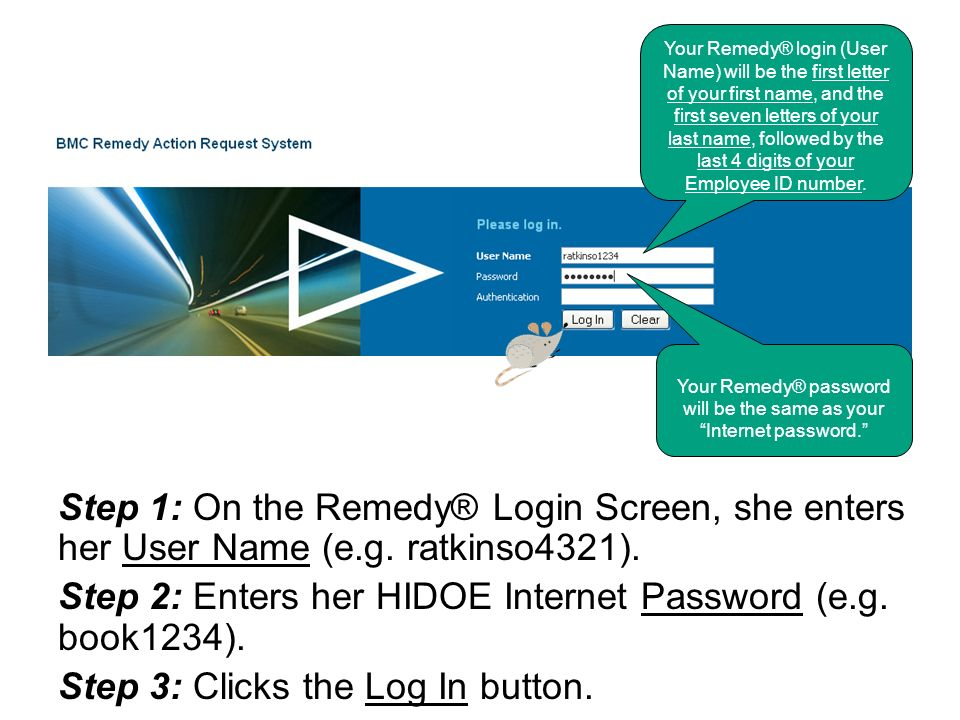 Your Remedy® password will be the same as your Internet password.