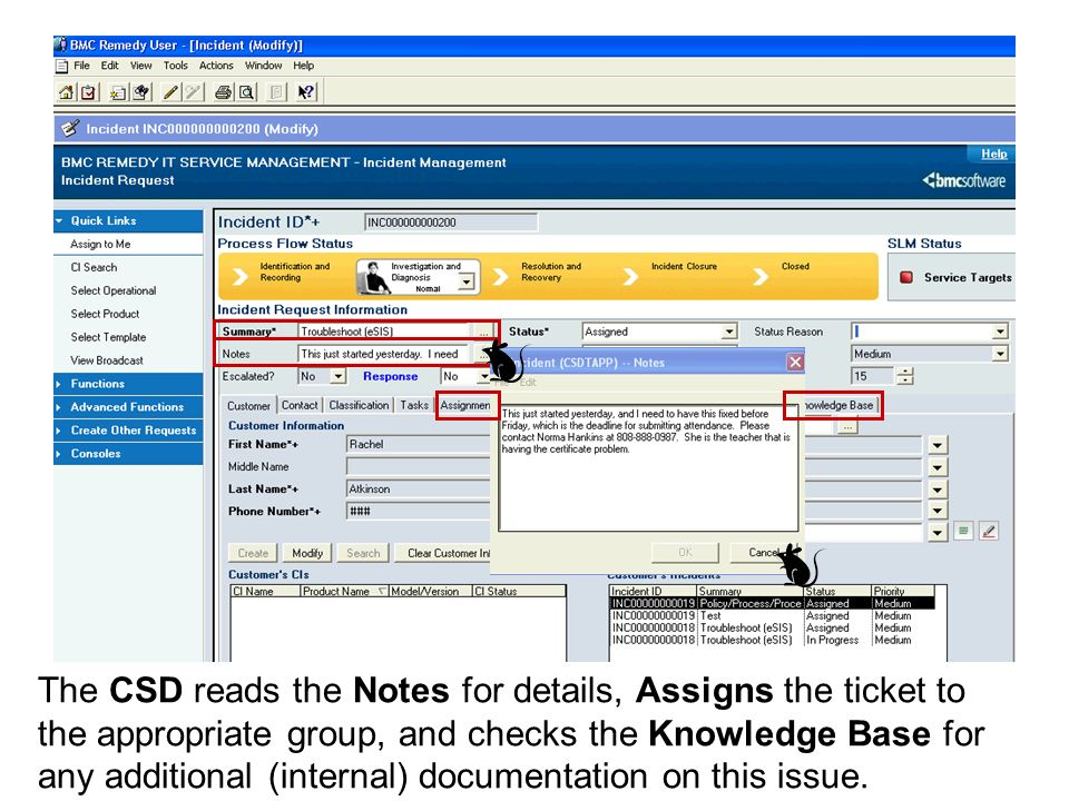 The CSD reads the Notes for details, Assigns the ticket to the appropriate group, and checks the Knowledge Base for any additional (internal) documentation on this issue.
