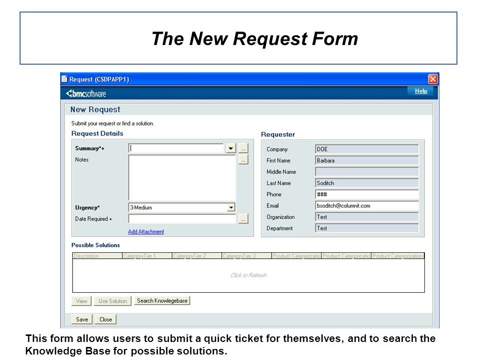 The New Request Form This form allows users to submit a quick ticket for themselves, and to search the Knowledge Base for possible solutions.