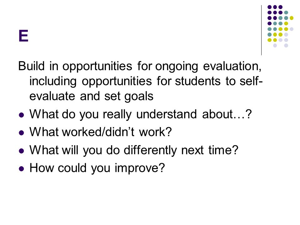 E Build in opportunities for ongoing evaluation, including opportunities for students to self-evaluate and set goals.