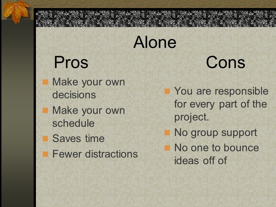 Alone Pros Cons Make your own decisions