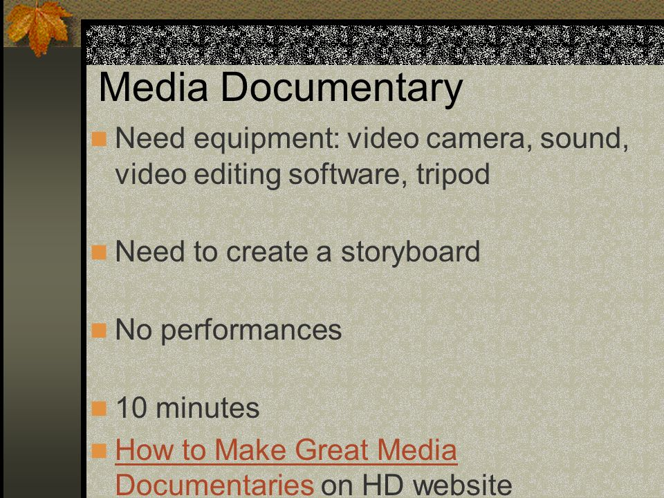 Media Documentary Need equipment: video camera, sound, video editing software, tripod. Need to create a storyboard.