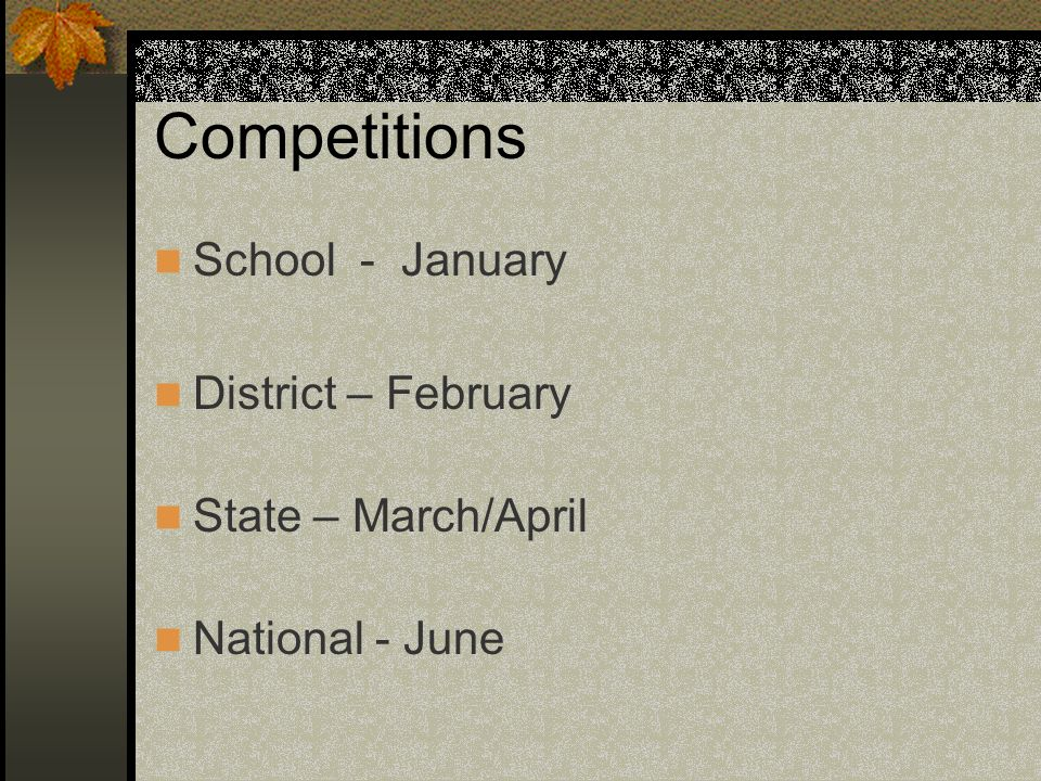 Competitions School - January District – February State – March/April