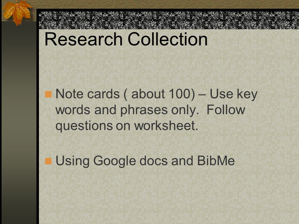 Research Collection Note cards ( about 100) – Use key words and phrases only. Follow questions on worksheet.