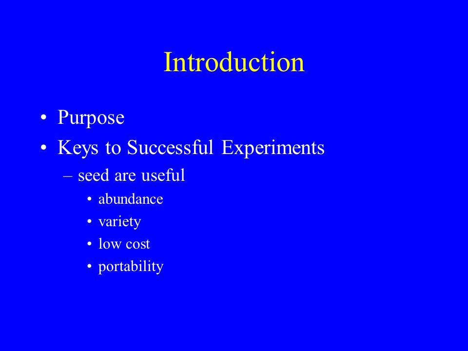 Introduction Purpose Keys to Successful Experiments seed are useful