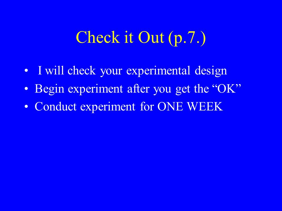 Check it Out (p.7.) I will check your experimental design