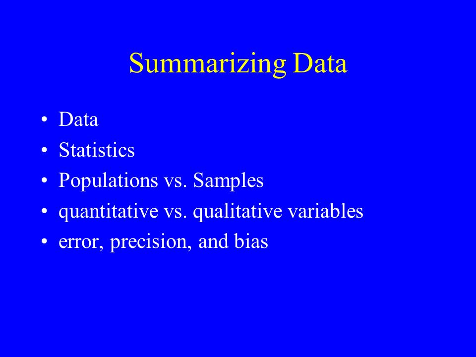 Summarizing Data Data Statistics Populations vs. Samples