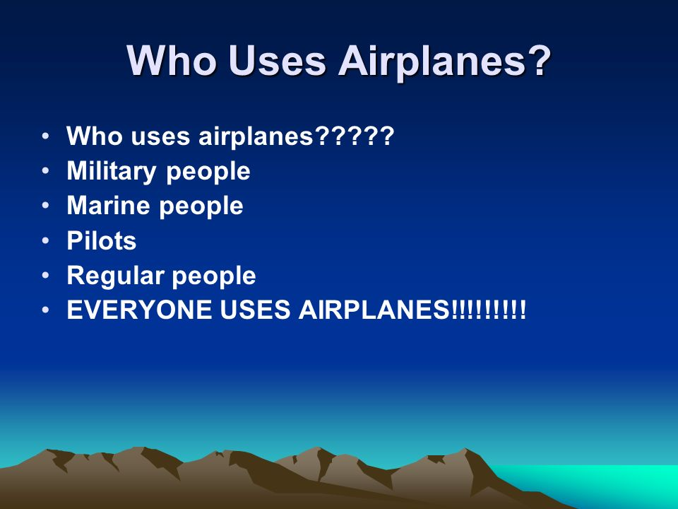 Who Uses Airplanes Who uses airplanes Military people