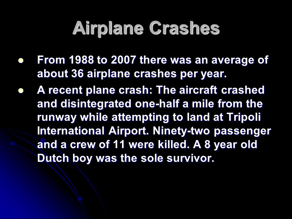 Airplane Crashes From 1988 to 2007 there was an average of about 36 airplane crashes per year.
