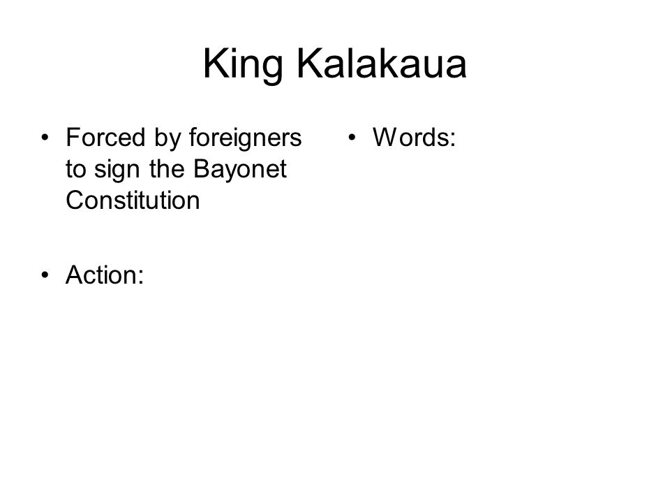 King Kalakaua Forced by foreigners to sign the Bayonet Constitution