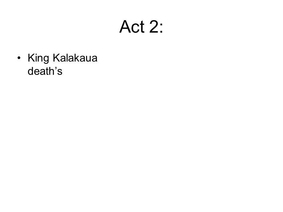 Act 2: King Kalakaua death's