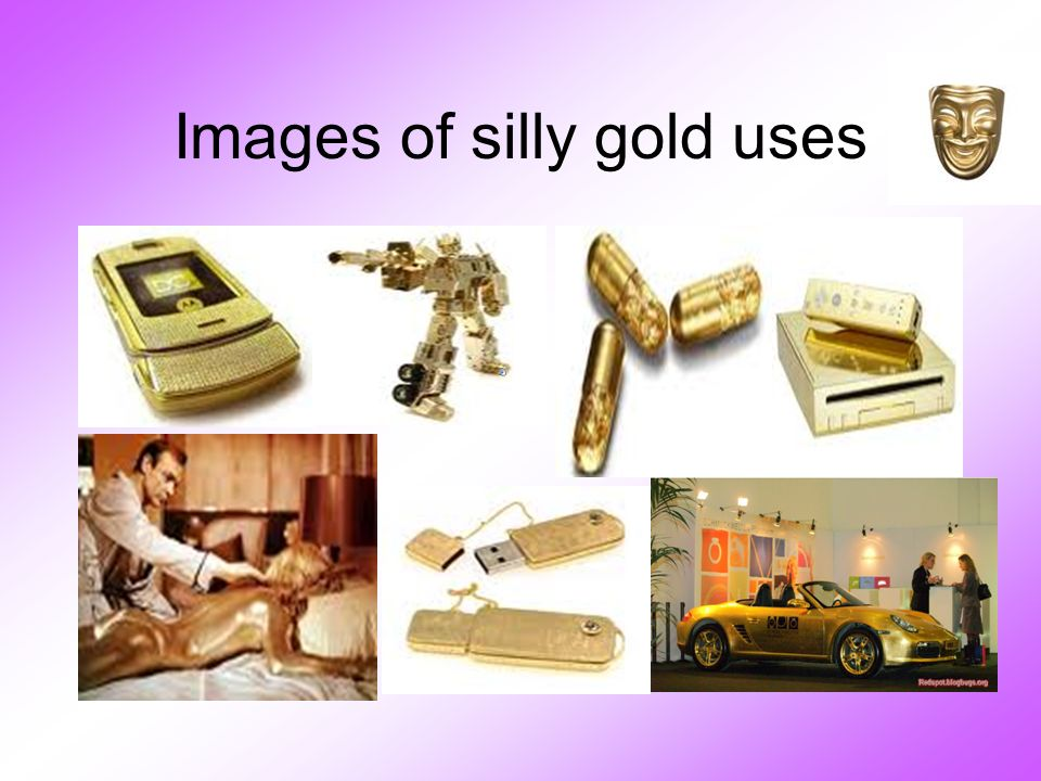 Images of silly gold uses