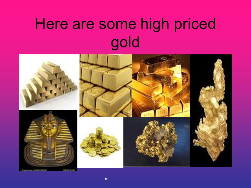 Here are some high priced gold