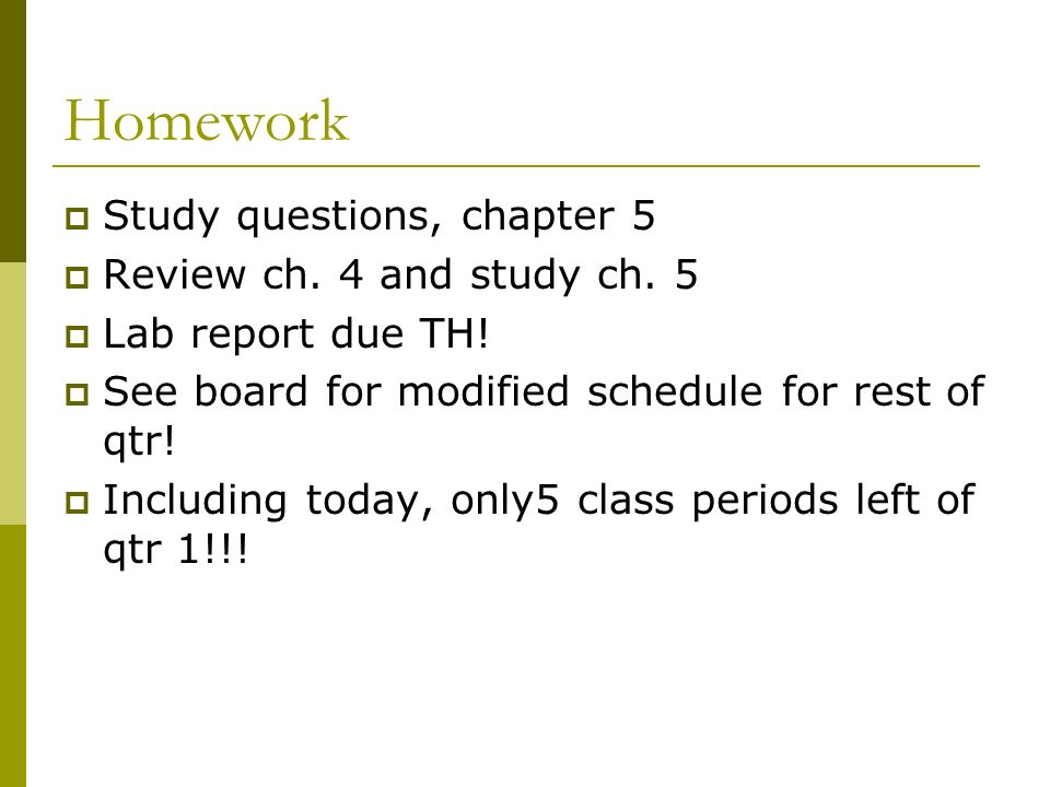 Homework Study questions, chapter 5 Review ch. 4 and study ch. 5