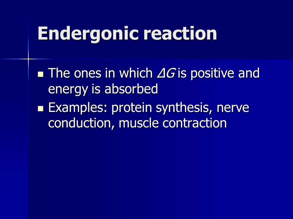 Endergonic reaction The ones in which ΔG is positive and energy is absorbed.
