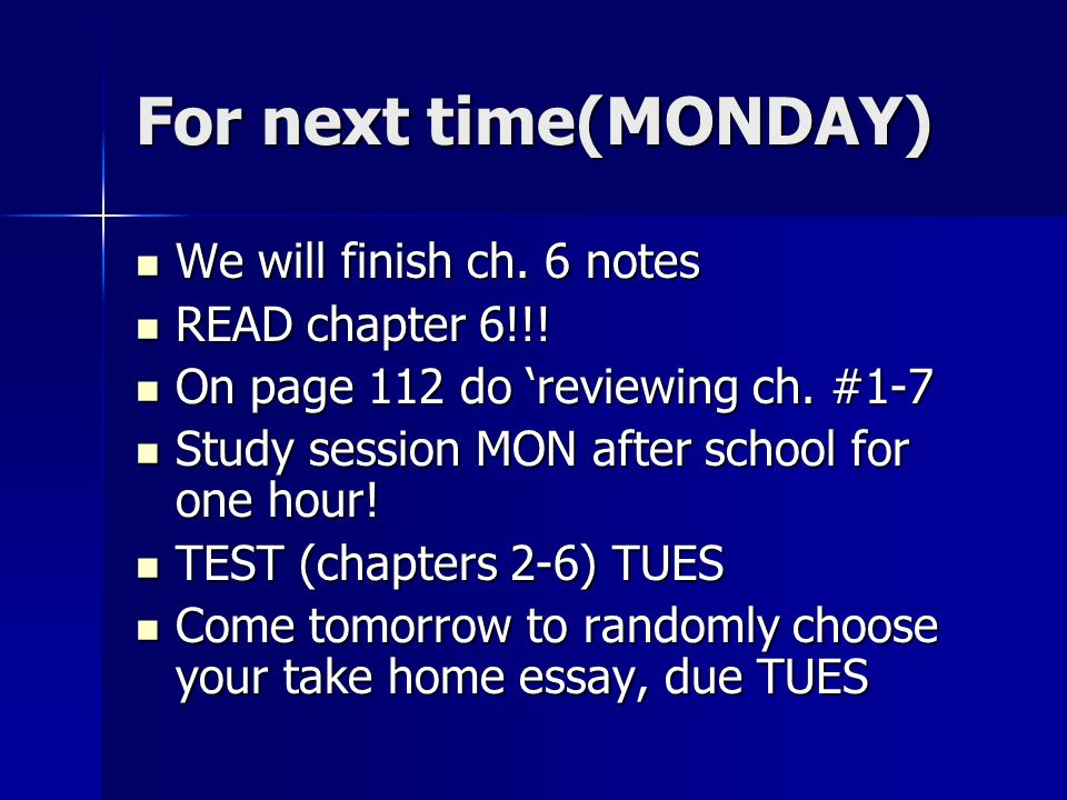 For next time(MONDAY) We will finish ch. 6 notes READ chapter 6!!!