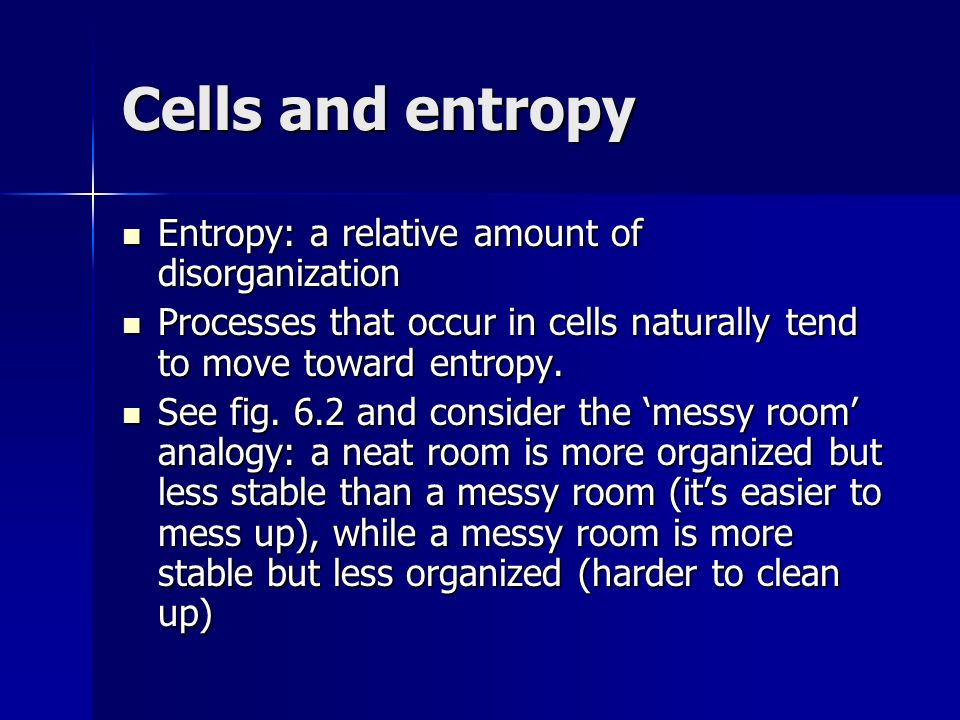 Cells and entropy Entropy: a relative amount of disorganization