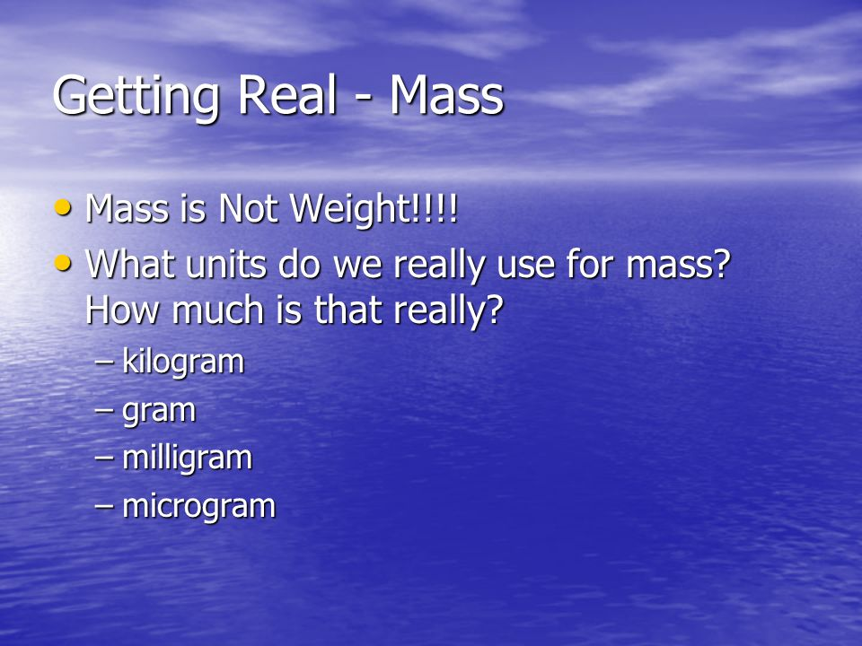 Getting Real - Mass Mass is Not Weight!!!!