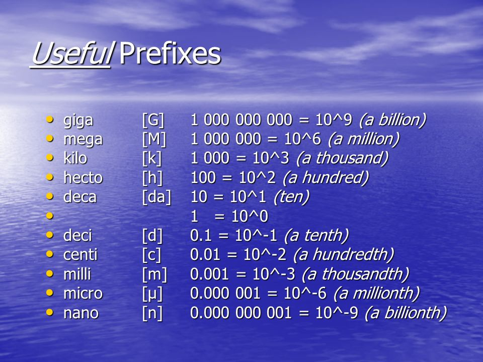 Useful Prefixes giga [G] = 10^9 (a billion)
