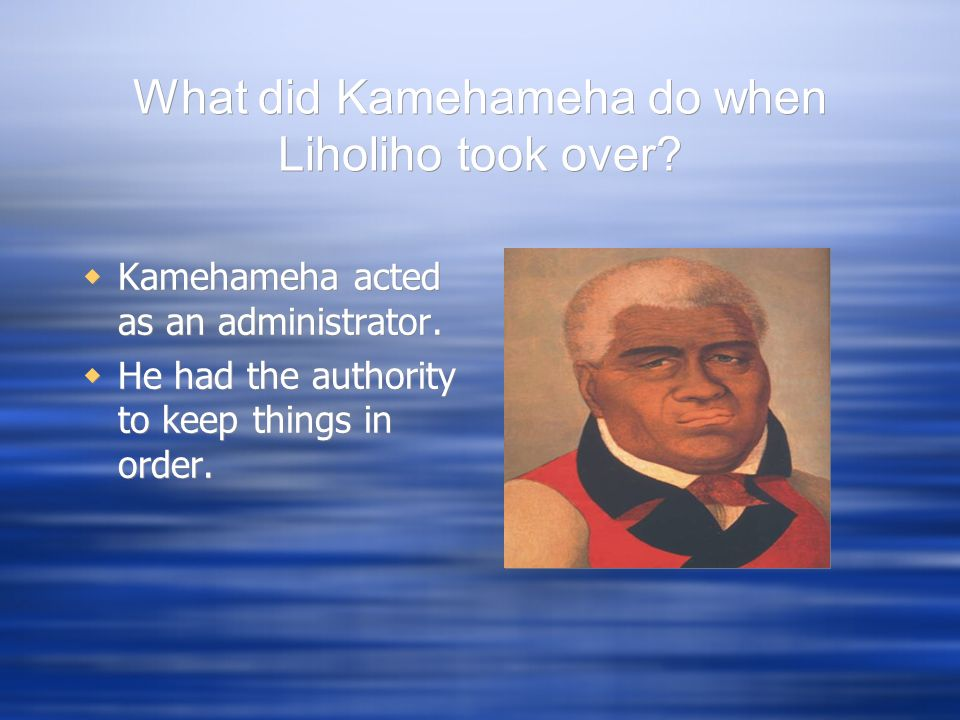 What did Kamehameha do when Liholiho took over