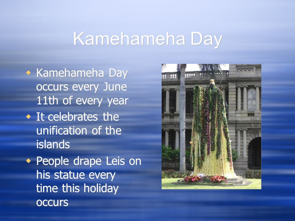 Kamehameha Day Kamehameha Day occurs every June 11th of every year