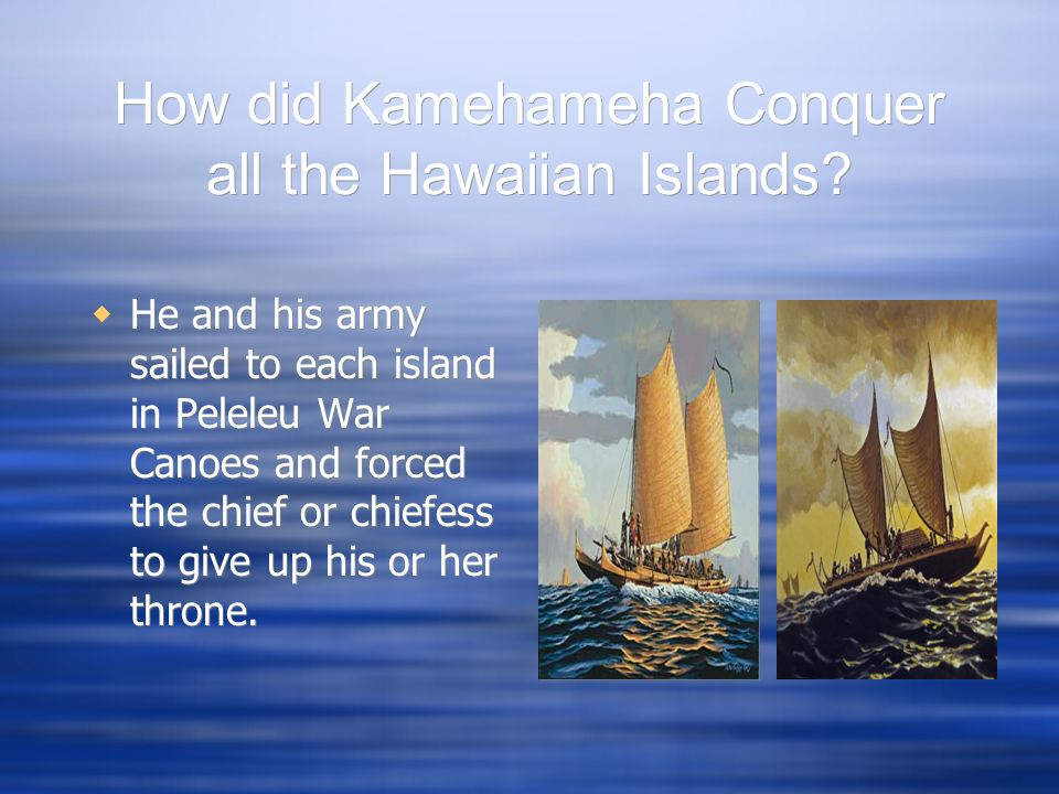 How did Kamehameha Conquer all the Hawaiian Islands