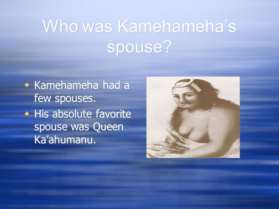 Who was Kamehameha's spouse