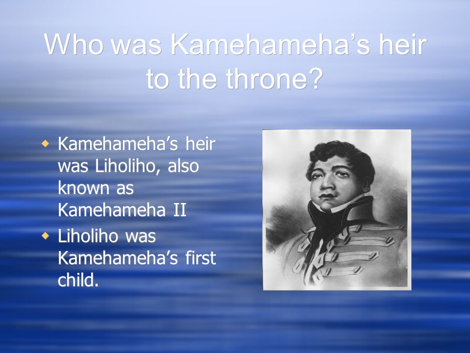 Who was Kamehameha's heir to the throne