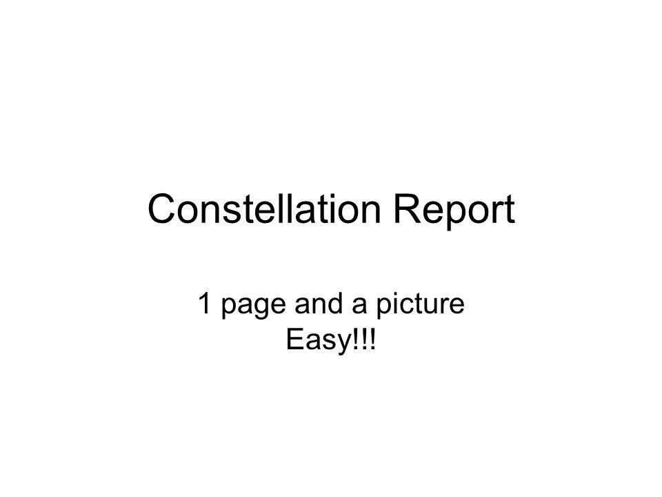 Constellation Report 1 page and a picture Easy!!!
