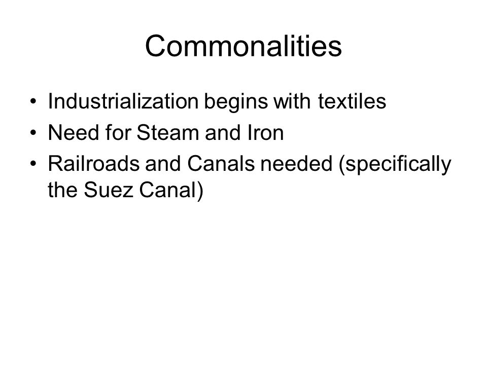 Commonalities Industrialization begins with textiles
