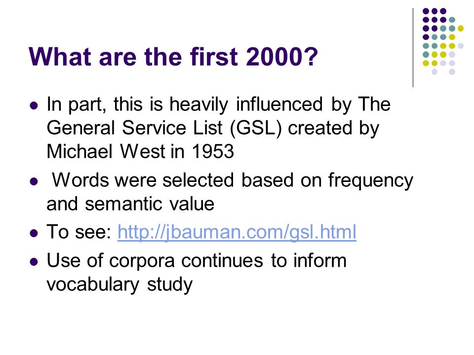 What are the first 2000 In part, this is heavily influenced by The General Service List (GSL) created by Michael West in 1953.