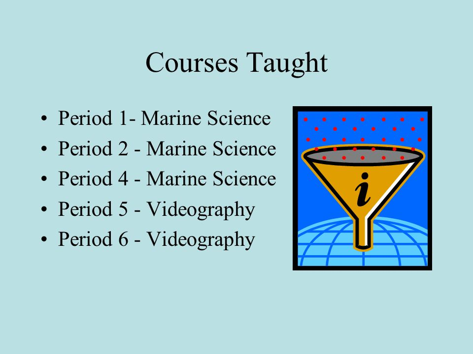Courses Taught Period 1- Marine Science Period 2 - Marine Science