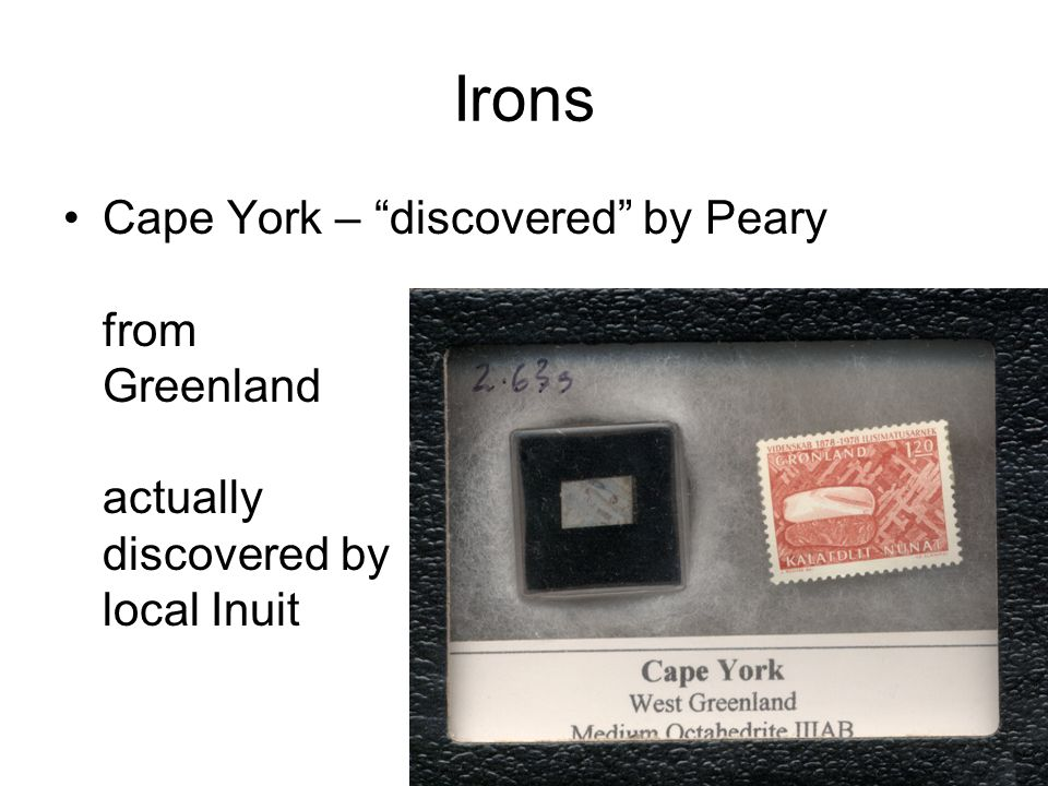 Irons Cape York – discovered by Peary from Greenland actually discovered by local Inuit