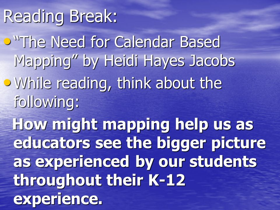 Reading Break: The Need for Calendar Based Mapping by Heidi Hayes Jacobs. While reading, think about the following: