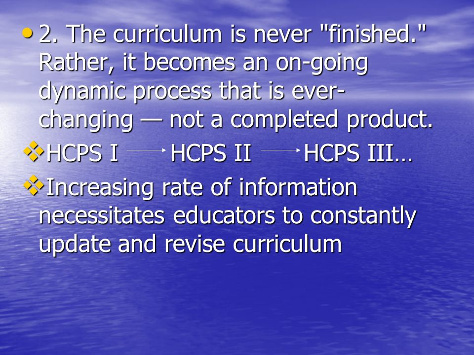 2. The curriculum is never finished