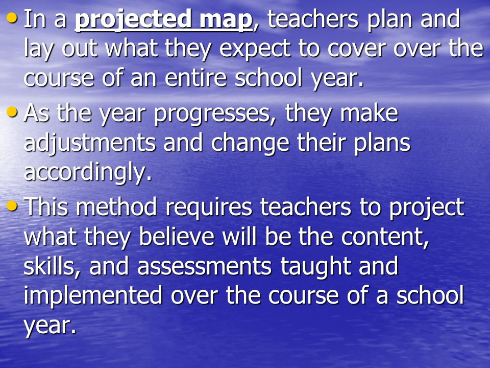In a projected map, teachers plan and lay out what they expect to cover over the course of an entire school year.