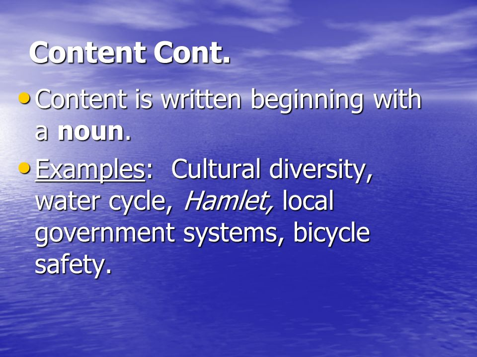 Content Cont. Content is written beginning with a noun.