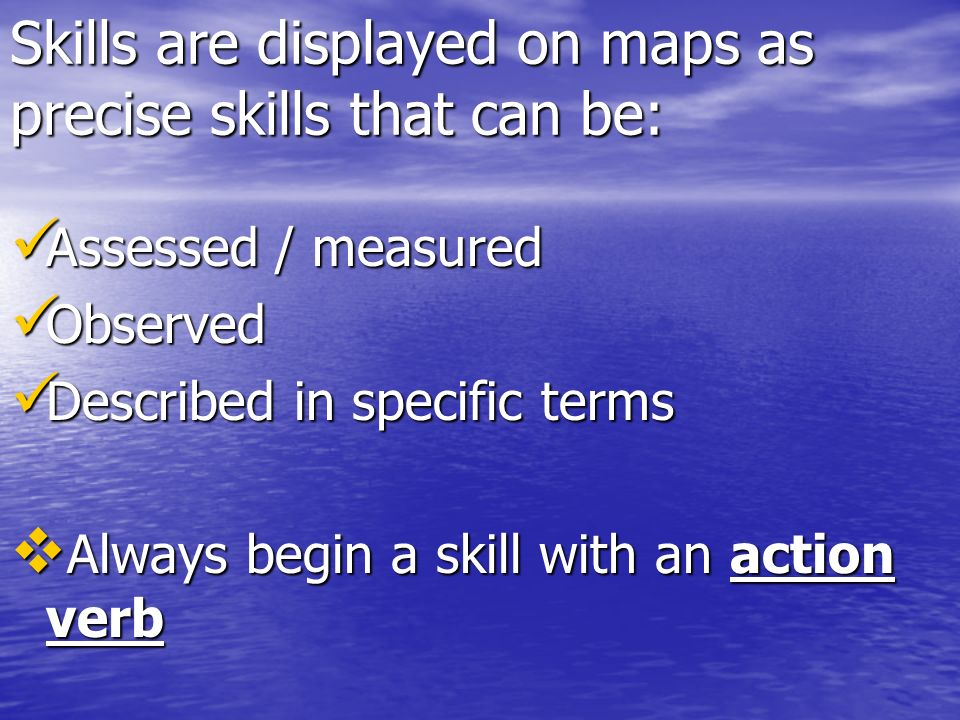 Skills are displayed on maps as precise skills that can be: