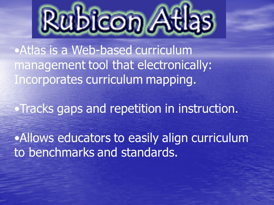 Atlas is a Web-based curriculum management tool that electronically: