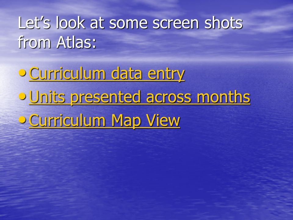 Let's look at some screen shots from Atlas: