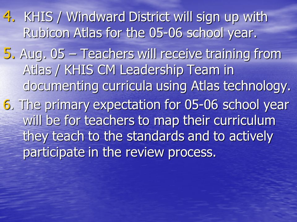4. KHIS / Windward District will sign up with Rubicon Atlas for the 05-06 school year.