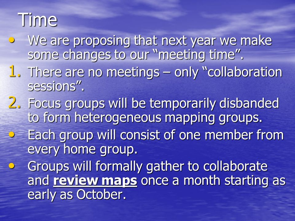 Time We are proposing that next year we make some changes to our meeting time . There are no meetings – only collaboration sessions .