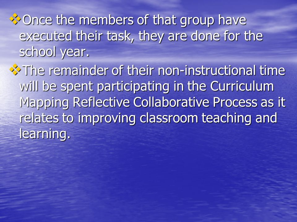 Once the members of that group have executed their task, they are done for the school year.