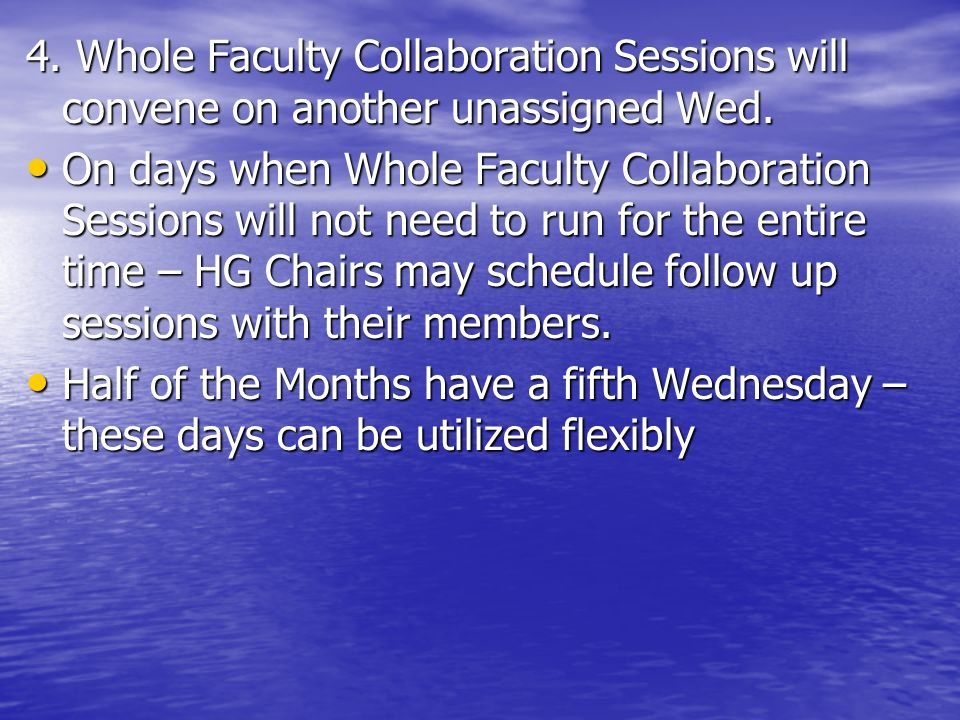 4. Whole Faculty Collaboration Sessions will convene on another unassigned Wed.